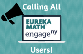 Calling all Eureka Math/Engage New York Users!