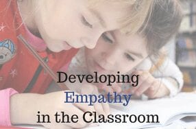Developing Empathy in the Classroom