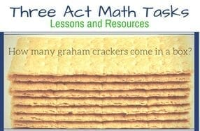 3 Acts Math Tasks: Resources and Lessons