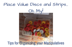 Place Value Discs and Strips…Oh My! Tips for Organizing Your Manipulatives