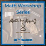 Math Workshop Series: Math by Myself