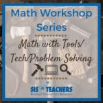 Math Workshop Series: Math with Tools/Tech/Problem Solving