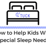 How to Help Kids With Special Sleep Needs
