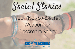 Social Stories: Your (Not-So-)Secret Weapon for Classroom Sanity