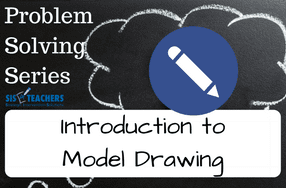 Problem Solving Series: Introduction to Model Drawings