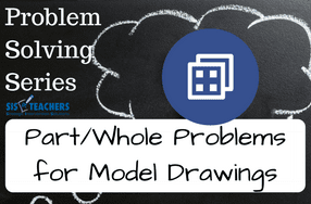 Problem Solving Series: Part/Whole Problems for Model Drawings