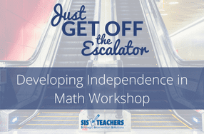 Get Off the Escalator! Building Independence in Math Workshop