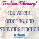 Fraction February: Equivalent, Ordering, and Estimating Fractions