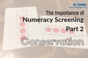 Importance of Numeracy Screening Part 2: Conservation