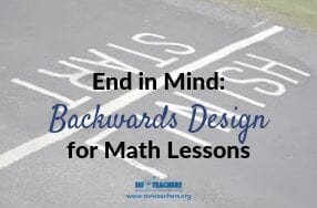 End in Mind: Backwards Design for Math Lessons