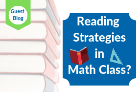 Guest Blog: Reading Strategies in Math Class?
