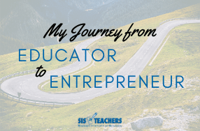 My Journey from Educator to Entrepreneur