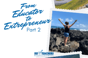 My Journey from Educator to Entrepreneur: Part 2