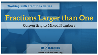 Fractions Larger Than One: Converting to Mixed Numbers