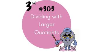 303 – Dividing with Larger Quotients