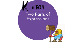 304 – 2 Parts of Expressions
