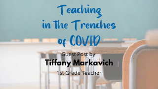 Teaching in the Trenches of COVID – Guest Post by Tiffany Markavich