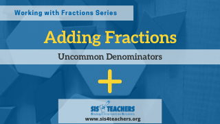 Adding Fractions: Uncommon Denominators