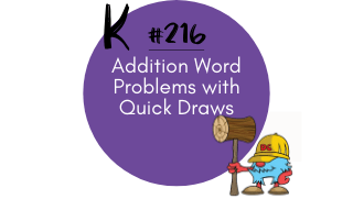 216 – Addition Word Problems with Quick Draws
