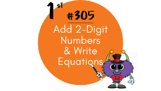 305 – Add 2-Digit Numbers & Write Equations