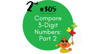 305 – Compare 3-Digit Numbers: Part 2