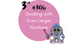 306 – Dividing with Even Larger Numbers