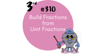 310 – Build Fraction from Unit Fractions