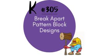 305 – Break Apart Pattern Block Designs