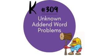309 – Unknown Addend Word Problems