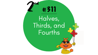 311 – Halves, Thirds and Fourths