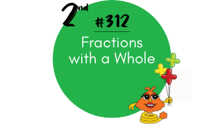 312 – Fractions with a Whole