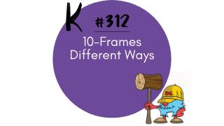 312 – 10 Frames Different Ways