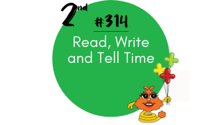 314 – Read, Write and Tell Time
